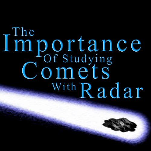 The Significance Of Studying Comets With Radar [Infographic]