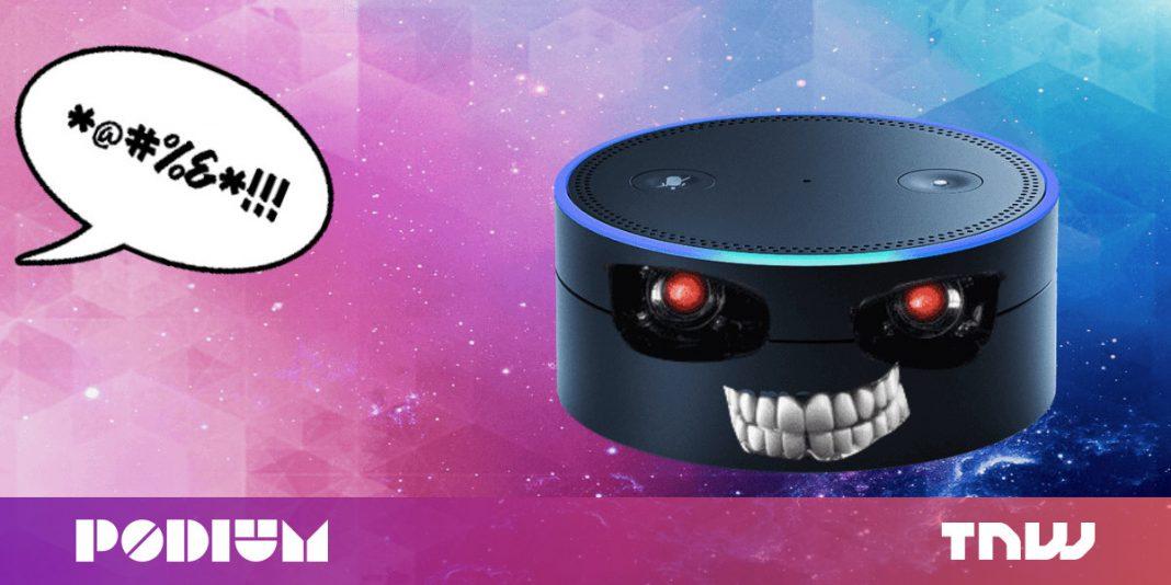 You're teaching Alexa to be an asshole