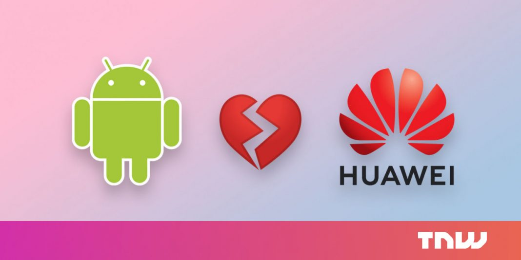 Report: Google breaks up with Huawei, obstructing it from Android apps and services