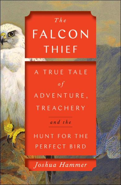 The Falcon Thief: A True Tale Of The Hunt For The Perfect Bird