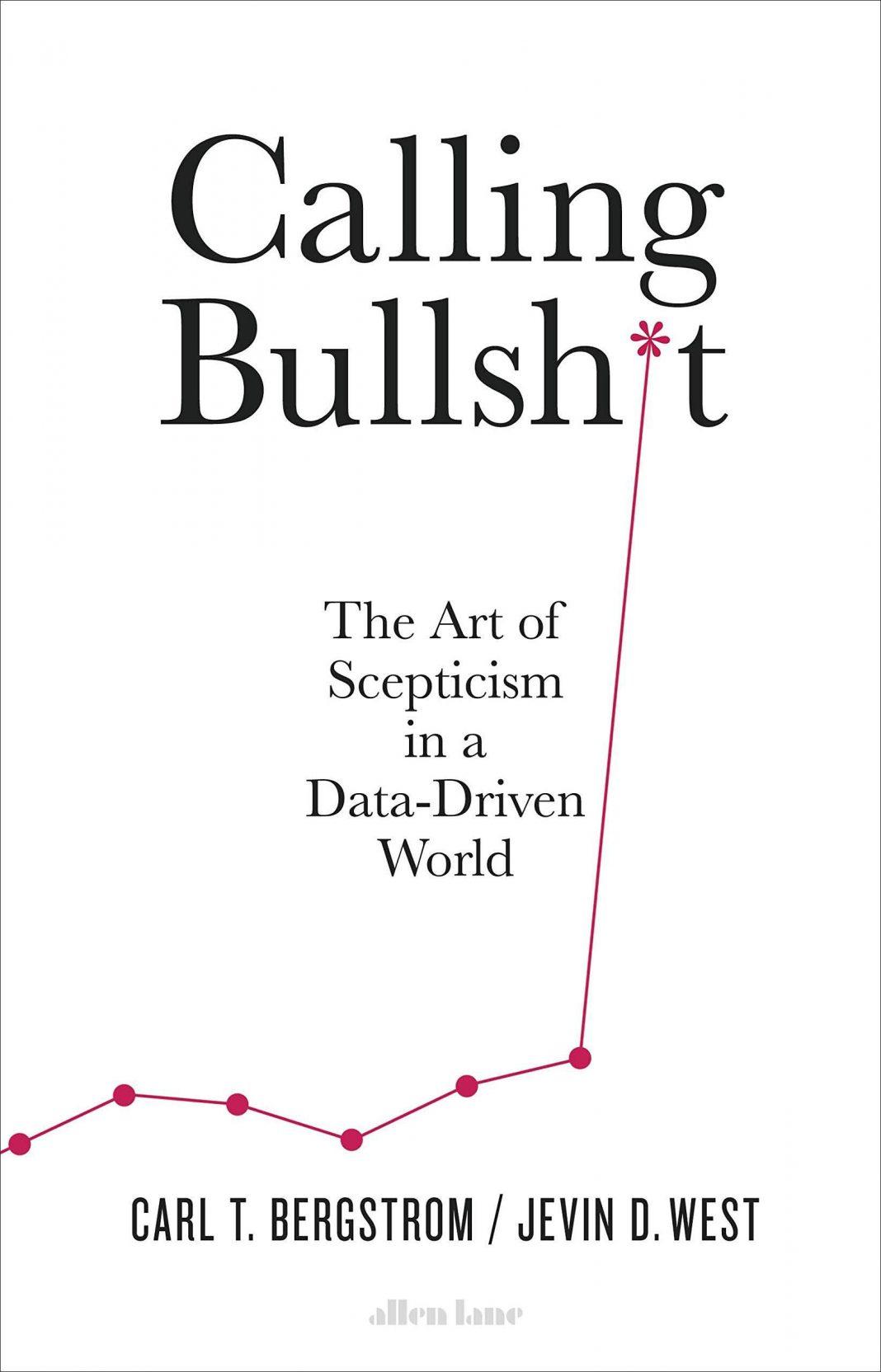 Calling Bullsh*t By Carl Bergstrom & Jevin West — Review